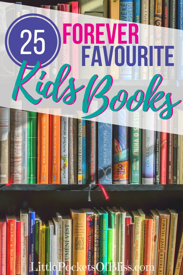 25 Forever Favourite Kids Books, some of the best children't books ever written, that keep kids (and grown-ups) coming back over and over again