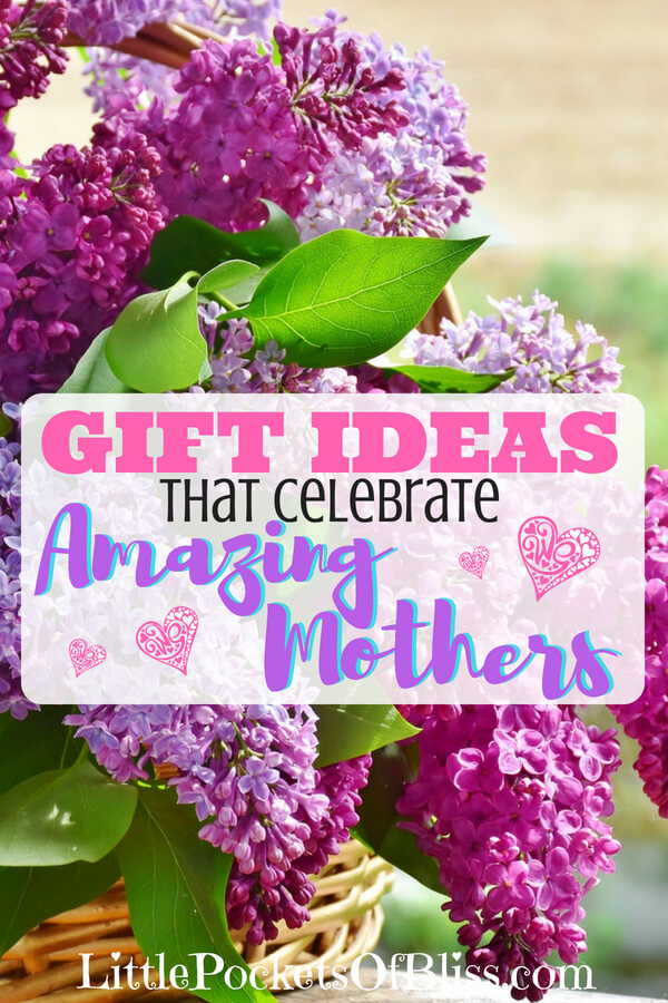 Gift Ideas That Celebrate Amazing Moms