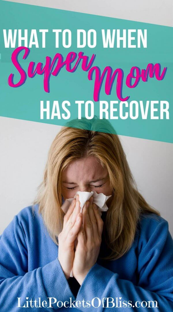 You are usually supermom!  But what happens when mom is sick, when you're down for the count and have to recover?  Here's 7 tips to plan ahead and cope.